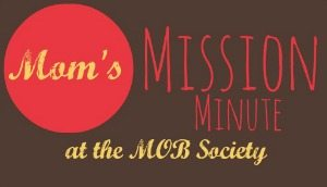 Mom's Mission Minute at the MOB Society