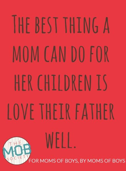 the best thing a mom can do for her children is love their father well.