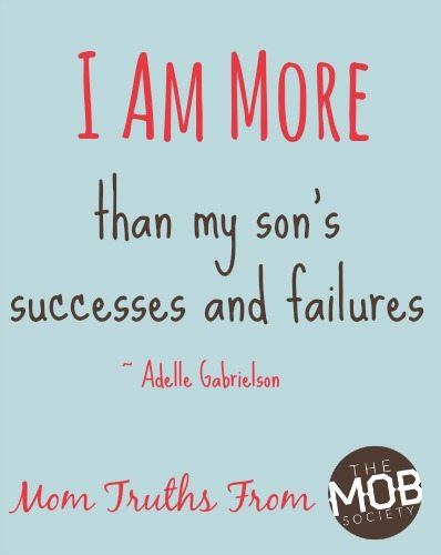 I am more then my son's successes and failures
