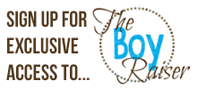 Sign up to access the monthly BoyRaiser!