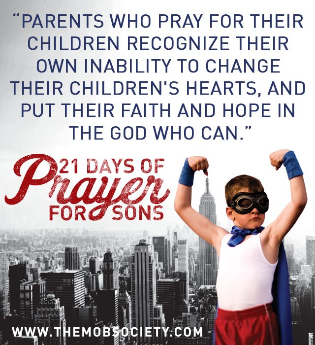 Prepare your heart for the next 21 Days of Prayer for Sons with the MOB Society.