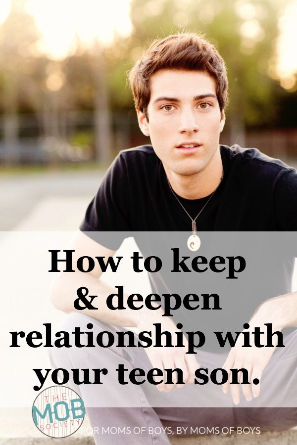 how to keep and deepen relationship with your teen son