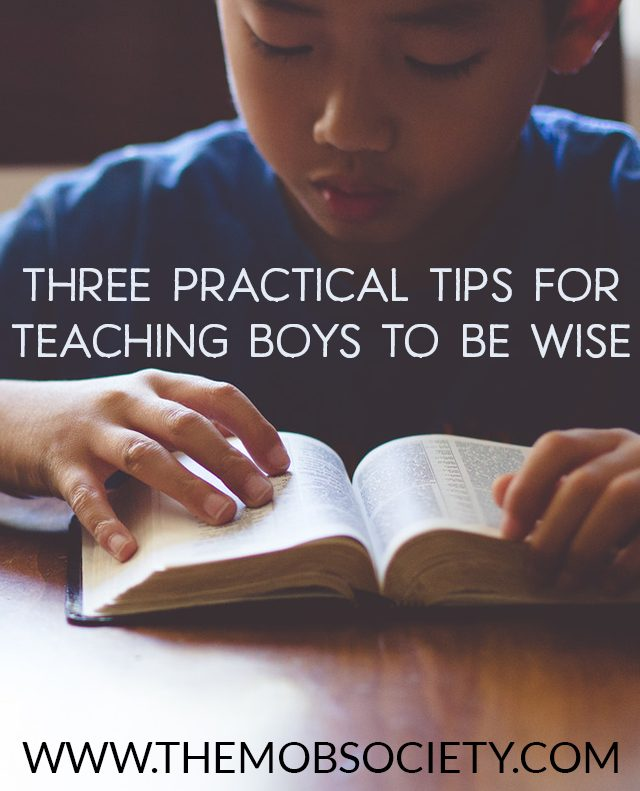 Three Practical Tips for Teaching Boys to Be Wise via The MOB Society
