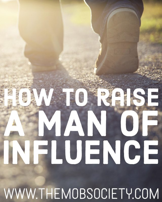 All men influence—some for good, others for bad, and as moms, we get honor and responsibility of teaching them to use their influence well.