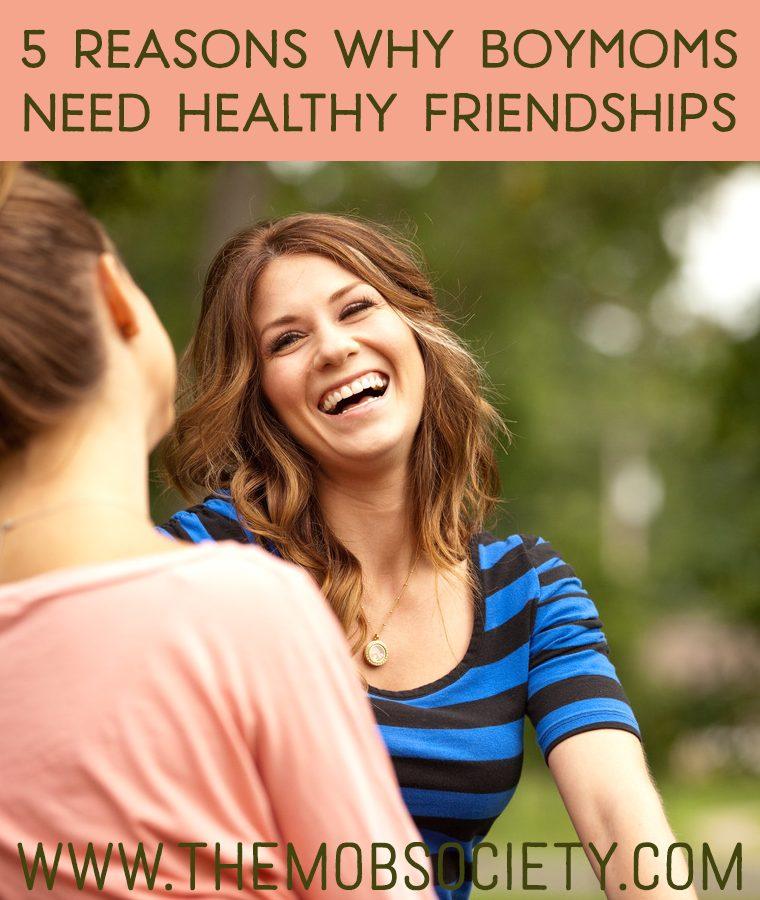 5 Reasons Why Boy Moms Need Healthy Friendships via The MOB Society