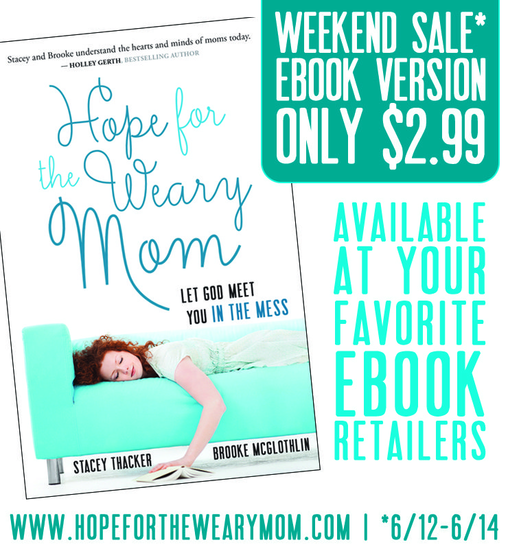 Hope for the Weary Mom (the ebook) is on sale for just $2.99 this weekend only! Grab a copy at your favorite online retailer!