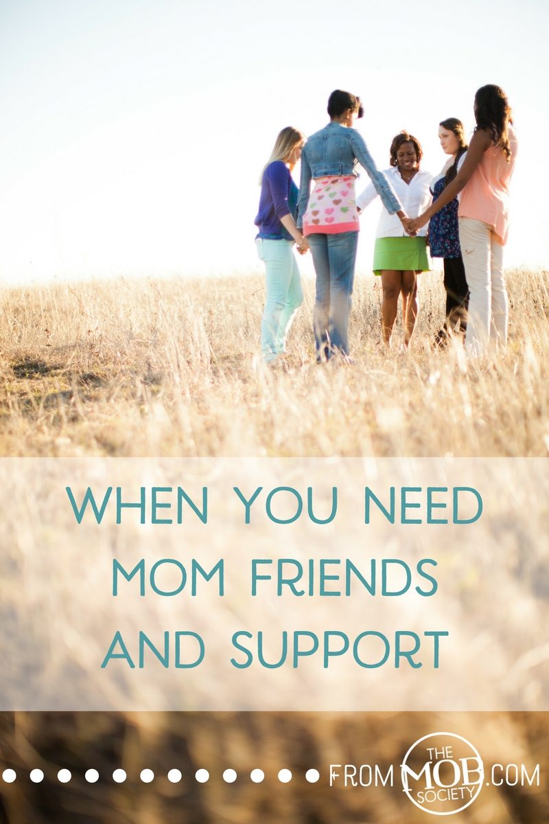 When You Need Mom Friends And Support
