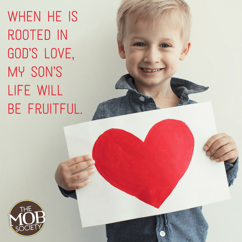 when-he-is-rooted-in-gods-love-my-sons-life-will-be-fruitful