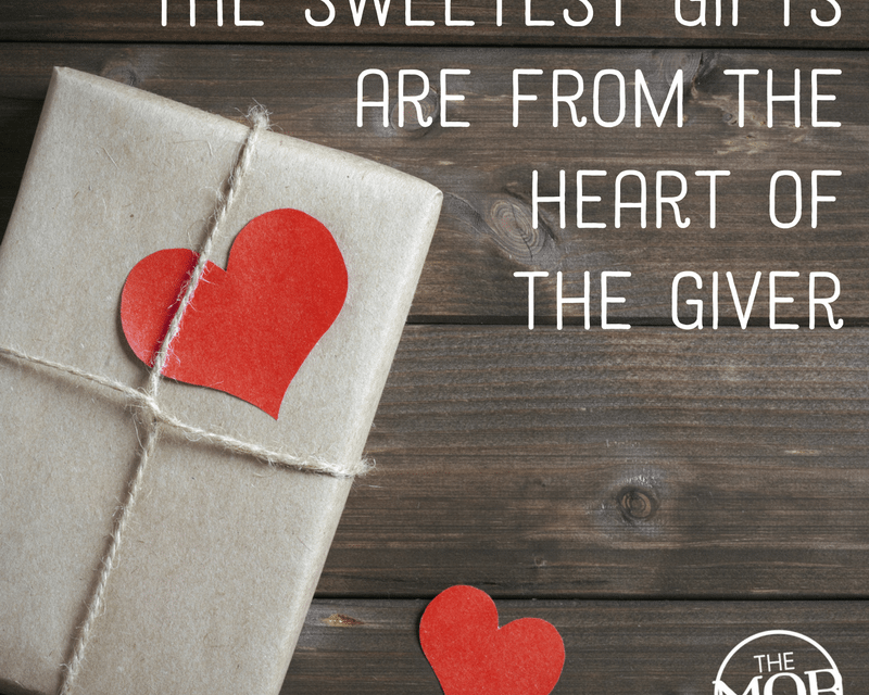 The Sweetest Gifts Are from the Heart of the Giver