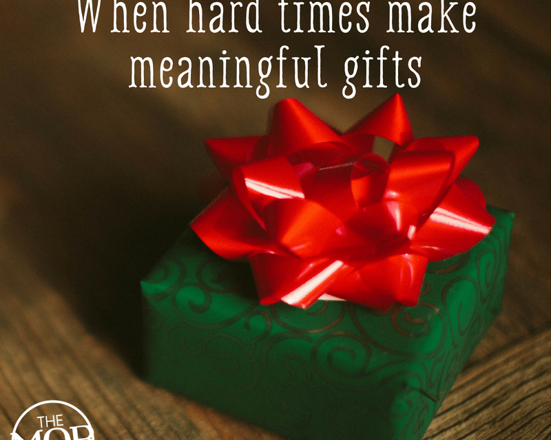 When Hard Times Make Meaningful Gifts