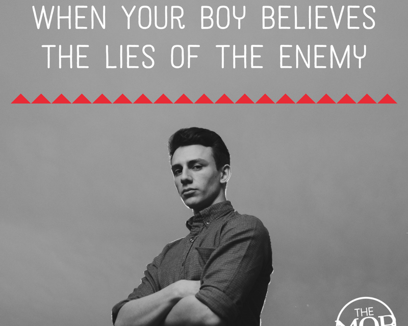When Your Boy Believes the Lies of the Enemy