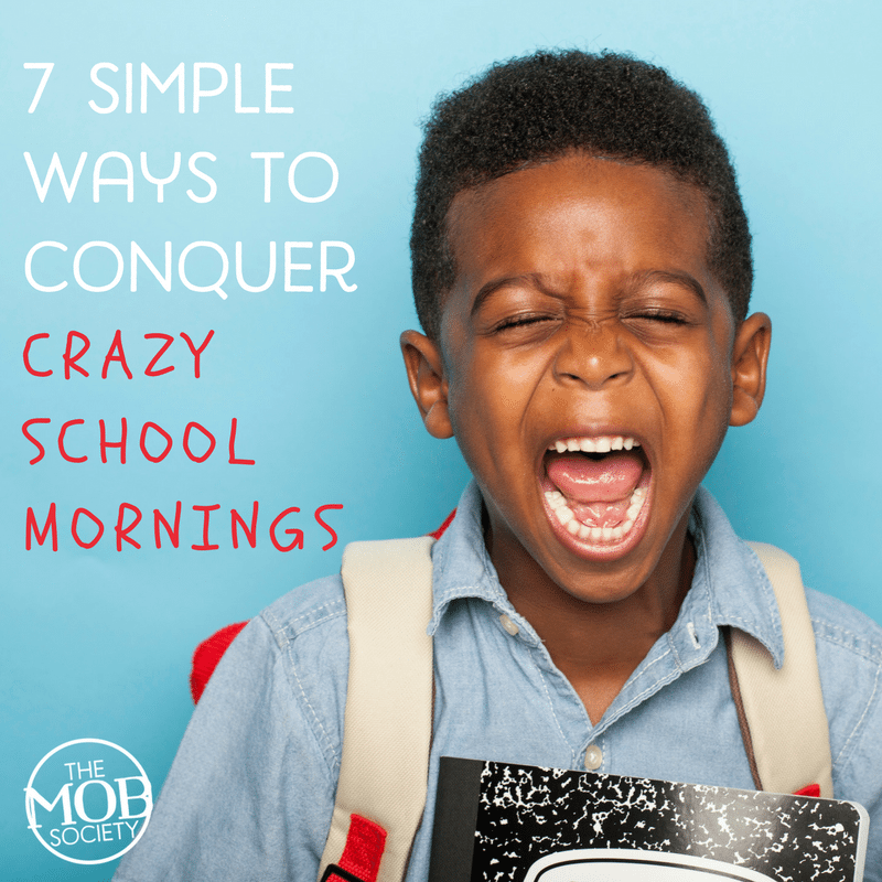 7 Simple Ways to Conquer Crazy School Mornings - The MOB Society