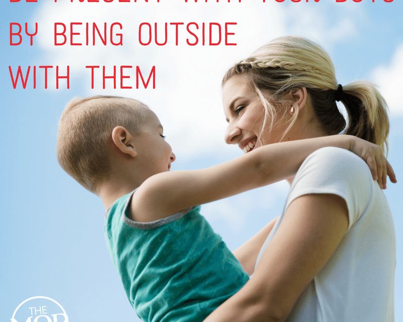 Be Present with Your Boys by Being Outside with Them