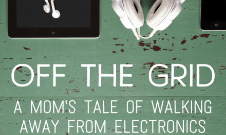 Off the Grid: A Mom's Tale of Walking Away from Electronics