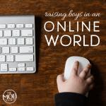 Wisdom for Raising Boys in an Online World