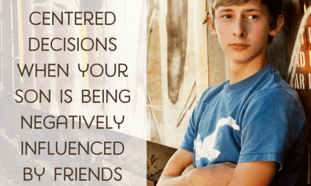 Making Gospel-centered decisions when your son is being negatively influenced by friends