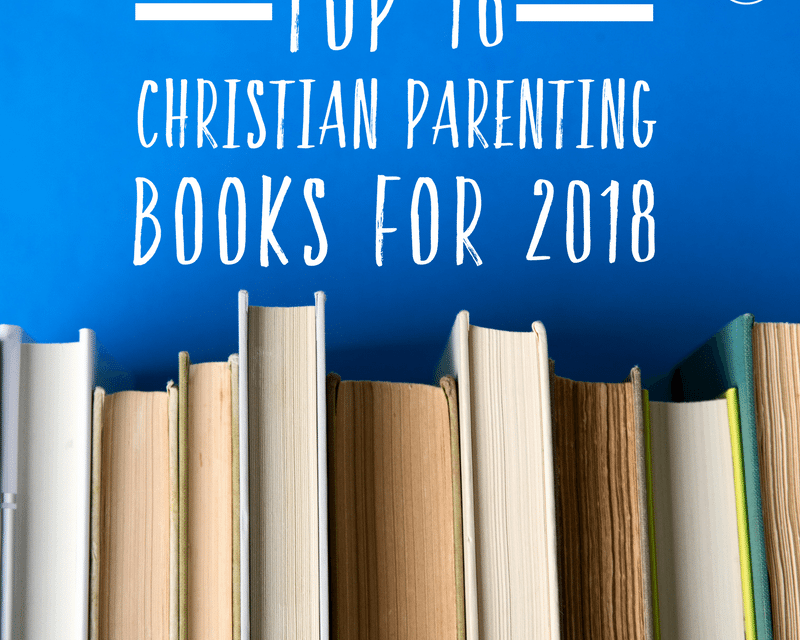 Top 16 Christian Parenting Books for 2018