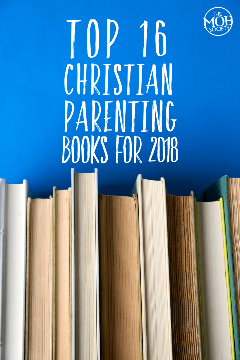 Top 16 Christian Parenting Books For 2018 The Mob Society