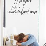 MENTORING MONDAY – 11 PRAYERS FOR THE OVERWHELMED MOM