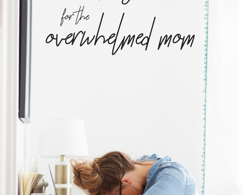MENTORING MONDAY – 11 PRAYERS FOR THE OVERWHELMED MOM