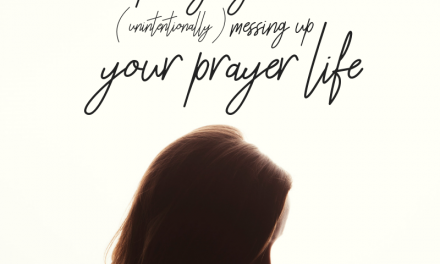4 Ways You're Messing Up Your Prayer Life