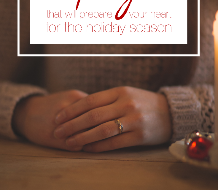 11 PRAYERS THAT WILL PREPARE YOUR HEART FOR THE HOLIDAY SEASON