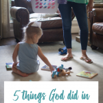 5 Things God Did In My Early Mom Years