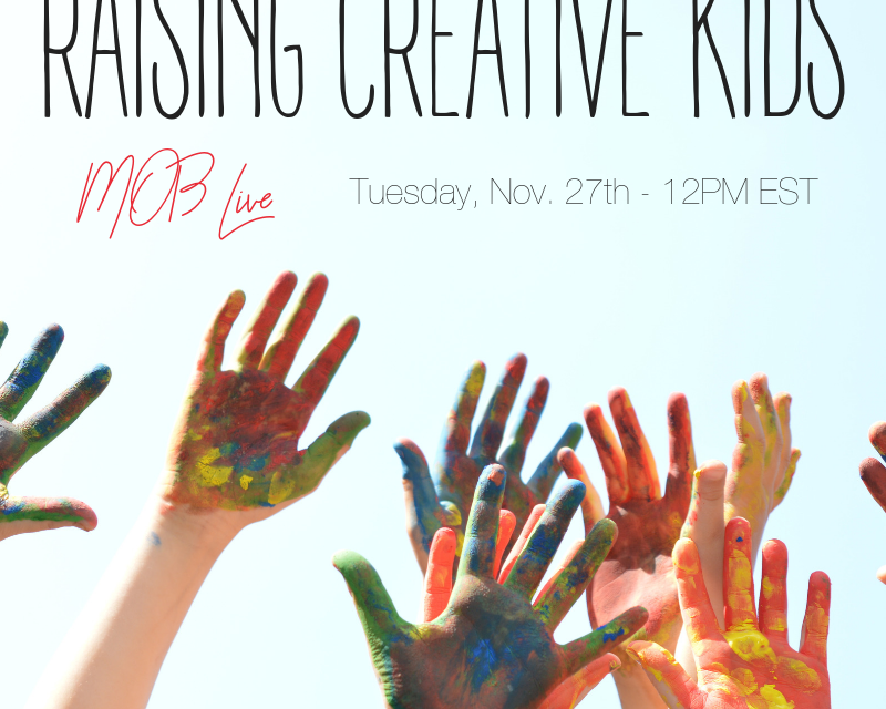 [MOB LIVE!] EPISODE #48: Raising Creative Kids