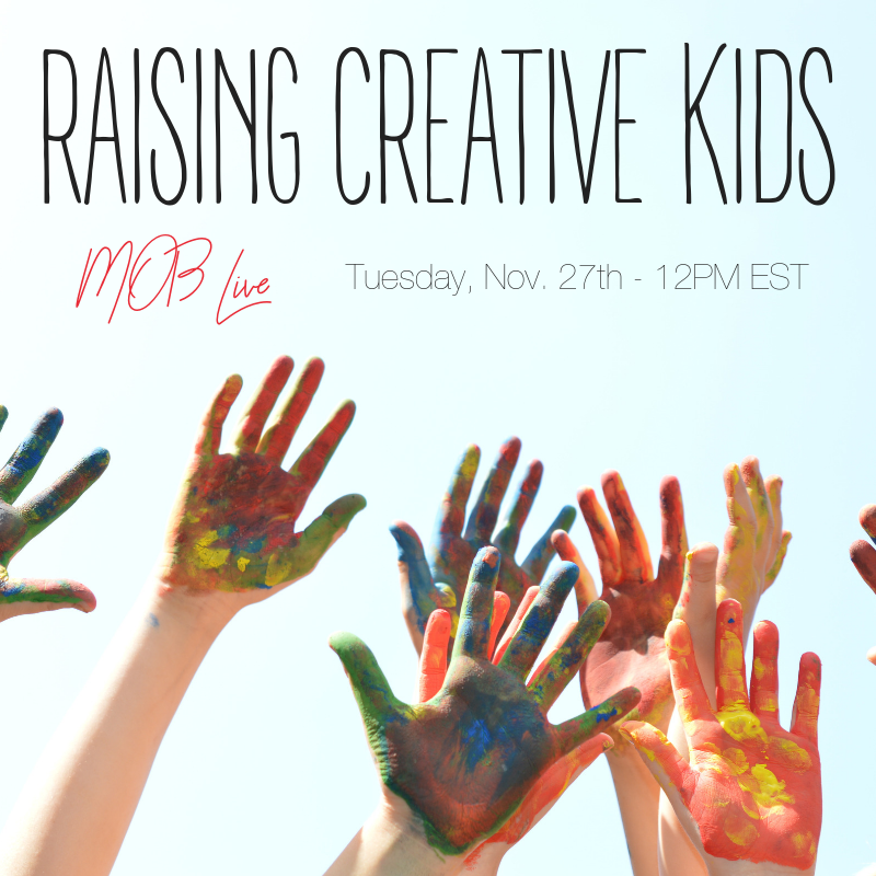 [MOB LIVE!] EPISODE #48: Raising Creative Kids