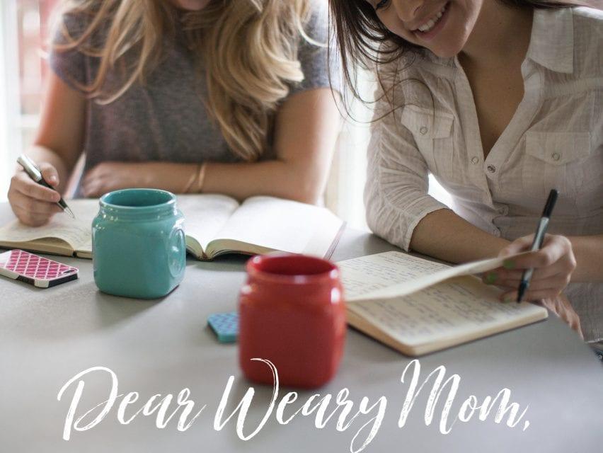 Dear Weary Mom